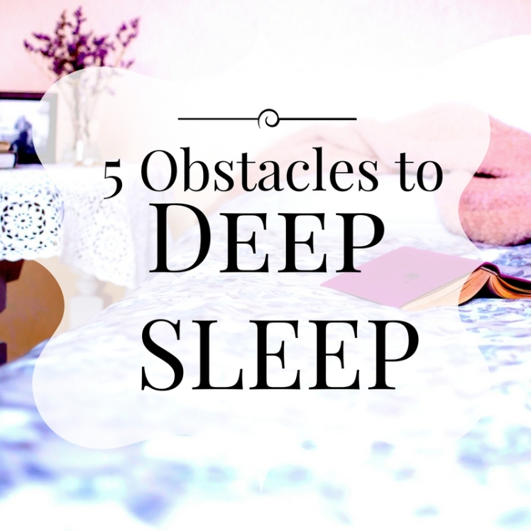 5 Obstacles to Deep Sleep