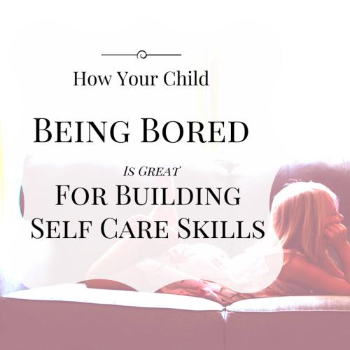 Bored Child= Self Care skills